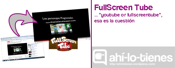 "FullScreen Tube o ""pantalla completa"""